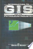 Introduction to GIS for the Petroleum Industry