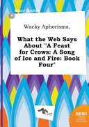 Wacky Aphorisms  What the Web Says about a Feast for Crows Book