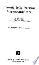 Historia de la literatura hispanoamericana: La colonia. Cien años de república. [4. ed