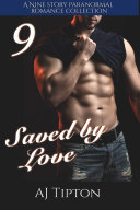 "Saved by Love: A Nine Story Paranormal Romance Collection: ""Her Elemental Viking"" & ""Bear Shifter Billionaire"" Bundle"