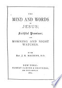 The Mind and Words of Jesus  Faithful Promiser  and Morning and Night Watches Book PDF