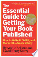 The Essential Guide to Getting Your Book Published  : How to Write It, Sell It, and Market It . . . Successfully