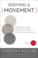 Serving a Movement: Doing Balanced, Gospel-Centered Ministry in Your City (Center Church)