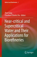 Near critical and Supercritical Water and Their Applications for Biorefineries