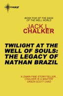 Twilight at the Well of Souls  The Legacy of Nathan Brazil