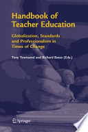 """""""Handbook of Teacher Education: Globalization, Standards and Professionalism in Times of Change"""" by Tony Townsend, Richard Bates"""