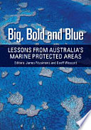 Big, Bold and Blue  : Lessons from Australia's Marine Protected Areas