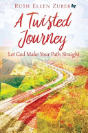 A Twisted Journey  Let God Make Your Path Straight