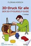 3D-Druck für alle  : Der Do-it-yourself-Guide