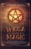 Wicca Candle Magic  The Wiccan Guide to Perform Candle Magic  How to Use a Witchcraft Candle by Following Detailed Tables About Herbs  Oil