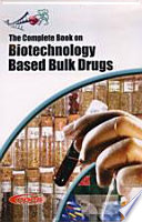 The Complete Book on Biotechnology Based Bulk Drugs