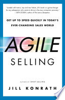 """""""Agile Selling: Get Up to Speed Quickly in Today's Ever-Changing Sales World"""" by Jill Konrath"""