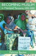 Becoming Muslim In Mainland Tanzania 1890 2000