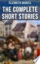 The Complete Short Stories of Elizabeth Gaskell