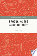Producing The Archival Body