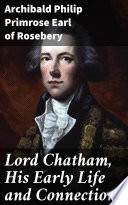 Lord Chatham  His Early Life and Connections Book