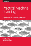 Practical Machine Learning: A New Look at Anomaly Detection ebook