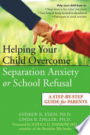 """Helping Your Child Overcome Separation Anxiety Or School Refusal: A Step-by-step Guide for Parents"" by Andrew R. Eisen, Linda B. Engler"