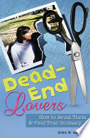 Dead End Lovers  How to Avoid Them and Find True Intimacy