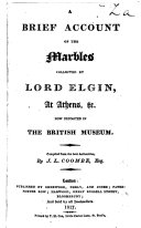 A Brief Account of the Marbles collected by Lord Elgin  at Athens   c  now deposited in the British Museum