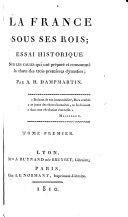 La France sous ses rois; essai historique sur les causes qui ont prepare et consomme la chute de trois premieres dynasties