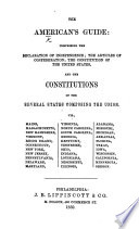 The American s Guide  The Constitutions of the United States of America with the latest amendments  also the Declaration of Independence  Articles of Confederation  with the Federal Constitution and Acts for the government of the Territories Book