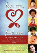 Love Me, Feed Me: The Adoptive Parent's Guide to Ending the ...