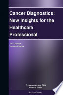 Cancer Diagnostics  New Insights for the Healthcare Professional  2011 Edition