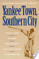 Yankee Town, Southern City  : Race and Class Relations in Civil War Lynchburg