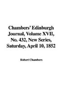 Chambers' Edinburgh Journal, Volume Xvii, No 432, New Series, Saturday, April 10 1852 Pdf/ePub eBook