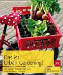 """""""Das"""" ist Urban Gardening!: die neuen Stadtgärtner und ihre ..."""