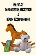 My Child s Immunization  Medication   Health Record Log Book