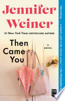 """Then Came You: A Novel"" by Jennifer Weiner"