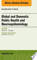 Global and Domestic Public Health and Neuroepidemiology  An Issue of the Neurologic Clinics  E Book