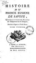Histoire du prince Eugene de Savoye, généralissime des Armées de l'Empereur & de l'Empire. Enrichie de Figures en Taille-Douce. Tome premier \-cinquieme!