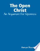 The Open Christ  An Argument For Openness
