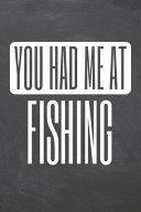 You Had Me At Fishing