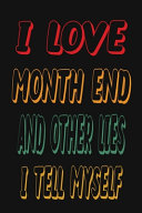 I Love Month End And Other Lies I Tell Myself