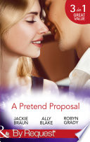 A Pretend Proposal  The Fianc  e Fiasco   Faking It to Making It   The Wedding Must Go On  Mills   Boon By Request