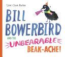 Bill Bowerbird and the Unbearable Beak Ache