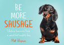 Be More Sausage  Lifelong lessons from a small but mighty dog