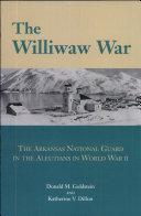 WILLIWAW WAR (C) The Arkansas National Guard in the Aleutians in World War II [Pdf/ePub] eBook