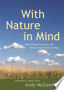 """""""With Nature in Mind: The Ecotherapy Manual for Mental Health Professionals"""" by Andy McGeeney, Lindsay Royan"""
