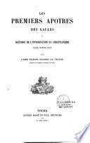 Les premiers apôtres des Gaules, ou histoire de l'introduction du Christianisme dans notre pays