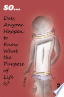 So Does Anyone Happen to Know What the Purpose of Life Is?