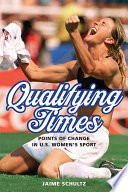 """Qualifying Times: Points of Change in U.S. Women's Sport"" by Jaime Schultz"