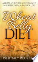 Wheat Belly Diet  A 14 Day Wheat Belly Diet Plan To Lose Belly Fat In 14 Days Or Less