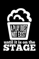 A Play Does Not Exist Until It Is On The Stage