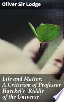 Life And Matter A Criticism Of Professor Haeckel S Riddle Of The Universe