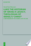 Luke The Historian Of Israel S Legacy Theologian Of Israel S Christ